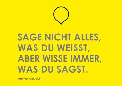 """""""Sage nicht alles was du weißt, aber wisse immer, was du sagst."""" (Matthias Claudius)"""