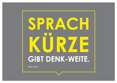 """Sprachkürze gibt Denk-Weite."" (Jean Paul)"