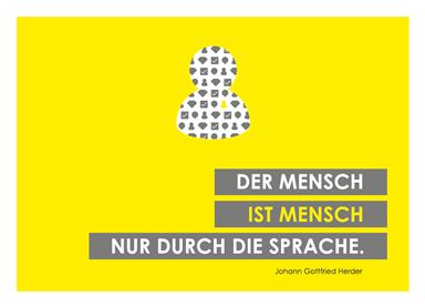 """""""Der Mensch ist Mensch nur durch die Sprache."""" (Johann Gottfried Herder)"""