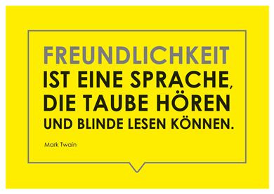 """""""Freundlichkeit ist eine Sprache, die Taube hören und Blinde lesen können."""" (Mark Twain)"""