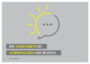 """""""Ein Kompliment ist Sonnenschein mit Worten."""" (Phil Bosmans)"""