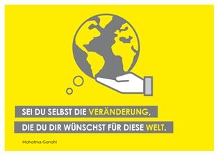 """""""Sei du selbst die Veränderung, die du dir wünscht für diese Welt"""" (Mahatma Gandhi) - Plakat- Bestellnummer 0242"""