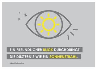 """""""Ein freundlicher Blick durchdringt die Düsternis wie ein Sonnenstrahl."""" (Albert Schweitzer)"""