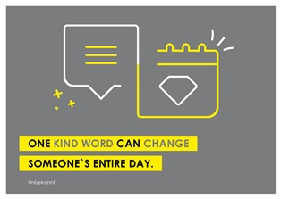 """One kind word can change someone`s entire day"" (Unbekannt)"